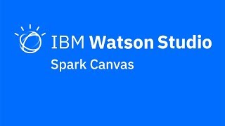 Video thumbnail for Spark Canvas in IBM Watson Studio