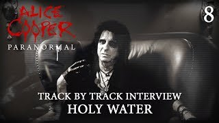 "Alice Cooper ""Paranormal"" - Track by Track Interview ""Holy Water"""