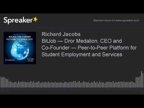 BitJob — Dror Medalion, CEO and Co-Founder — Peer-to-Peer Platform for Student Employment and Servic