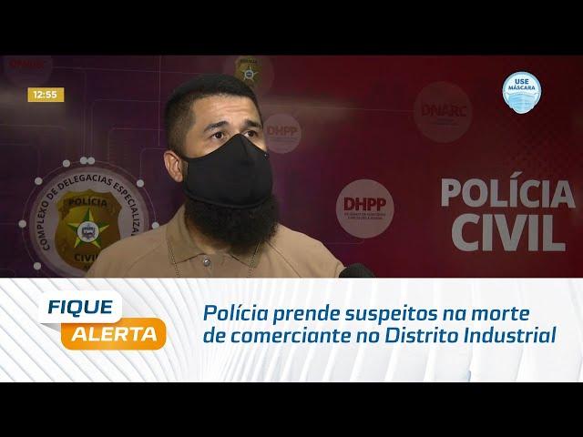 Polícia prende suspeitos na morte de comerciante no Distrito Industrial, em Maceió