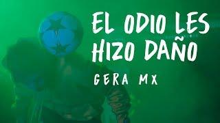 El Odio Les Hizo Daño // Gera MX💎🔥 (Video Oficial)