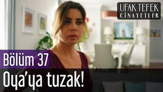Ufak Tefek Cinayetler 37. Bölüm - Oya'ya Tuzak