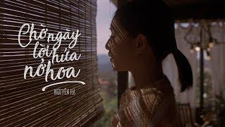 CHỜ NGÀY LỜI HỨA NỞ HOA - NGUYÊN HÀ   OFFICIAL MV