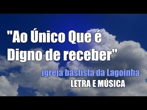 Ao Único Que é Digno de Receber - Igreja Batista da Lagoinha (letra e música)