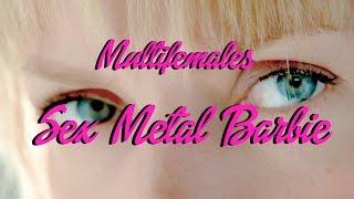 MULTI-FEMALES | Sex Metal Barbie