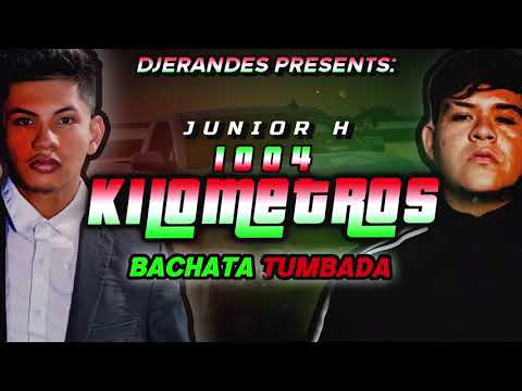DJ Erandes & Junior H – 1004 Kilometros (Bachata Tumbada)