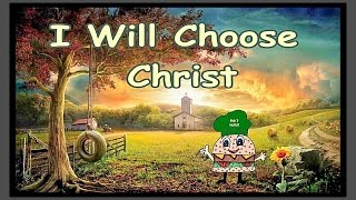 I Will Choose Christ w/Lyrics