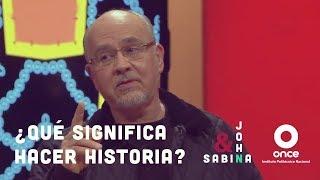 """John y Sabina -  ¿Qué significa """"hacer historia""""? (Lorenzo Meyer)"""
