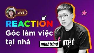 [Live] REACTION góc làm việc tại nhà của thành viên Tinh tế