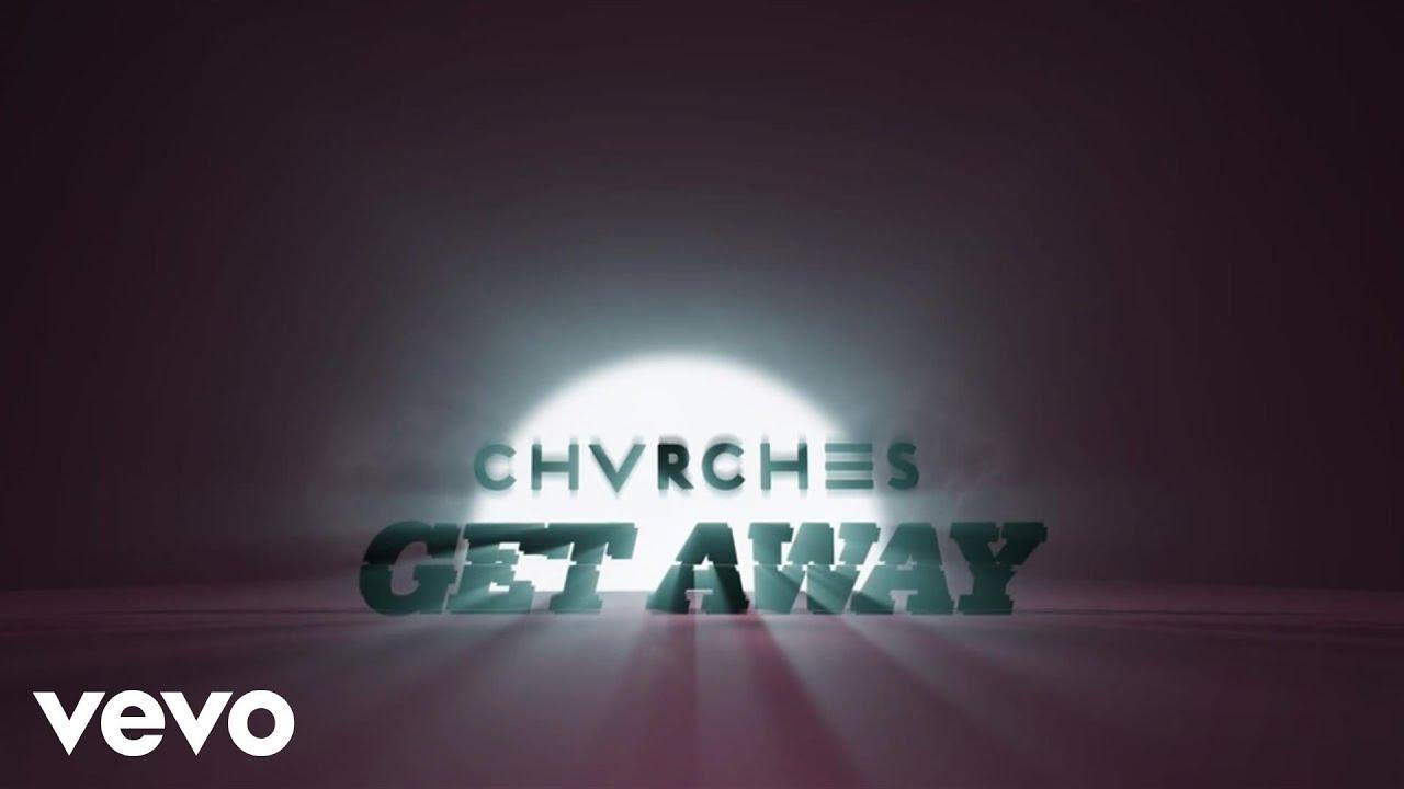 chvrches-get-away-chvrchesvevo
