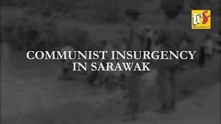 #MALAYSIA916 HISTORY: SARAWAK COMMUNIST INSURGENCY