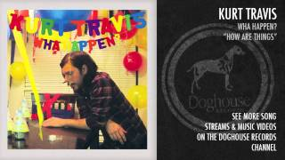 Watch Kurt Travis How Are Things video