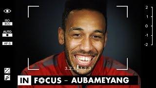 Pierre-Emerick Aubameyang - My journey to Arsenal | In Focus