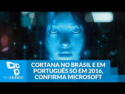 Cortana No Brasil E Em Português Só Em 2016, Confirma Microsoft