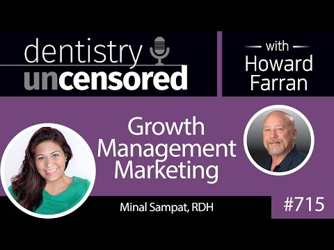 715 Growth Management Marketing with Minal Sampat, RDH : Dentistry Uncensored with Howard Farran