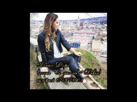 Livia Pop- Ce are ea (cover Delia)