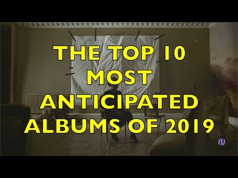 The Top 10 Most Anticipated Albums of 2019 Mp3