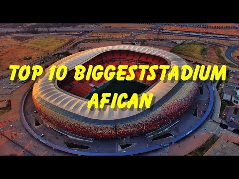 Top 10 Biggest Stadium Afican