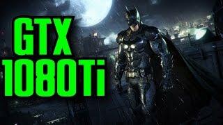 Batman Akrham Knight GTX 1080 Ti OC   1080p - 1440p & 2160p   FRAME-RATE TEST