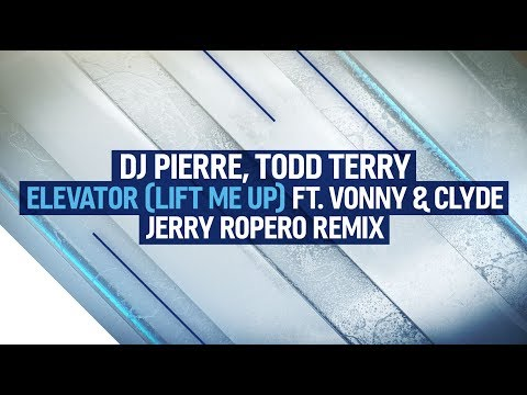 DJ Pierre, Todd Terry feat. Vonny & Clyde - Elevator (Lift Me Up) (Jerry Ropero Remix)