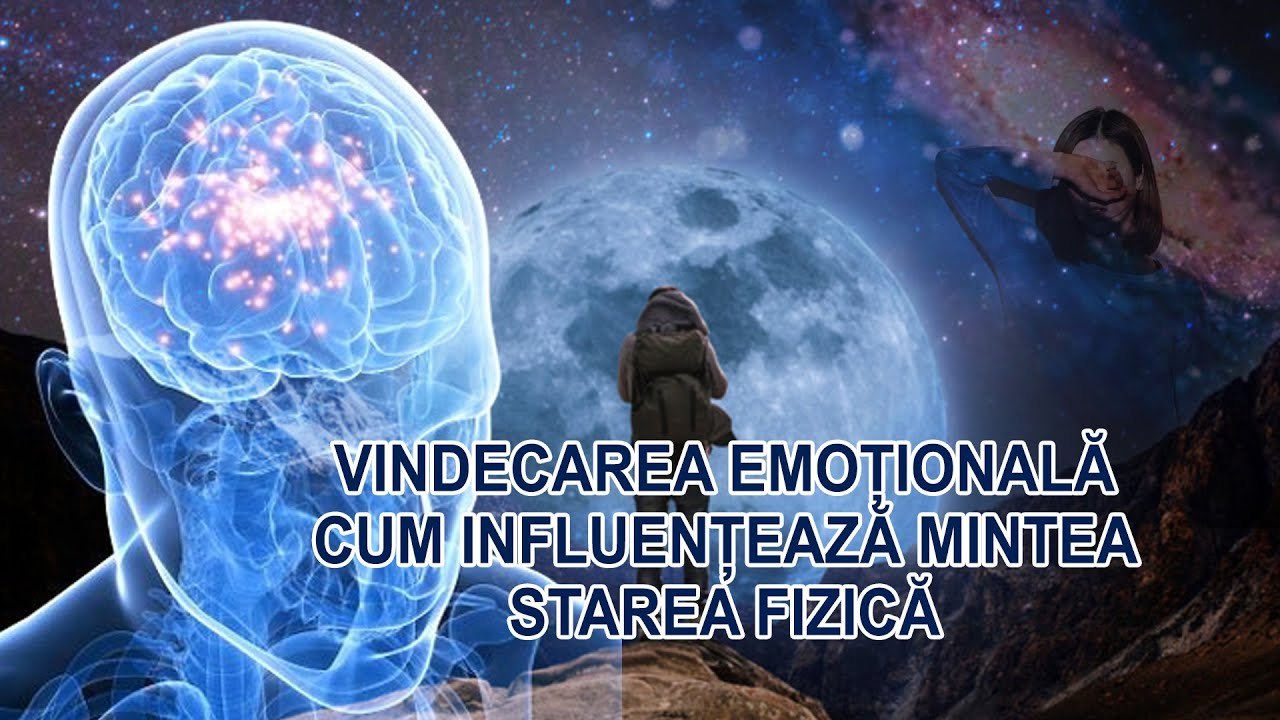 VINDECAREA EMOTIONALA / CUM INFLUENTEAZA MINTEA STAREA FIZICA