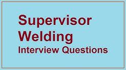Supervisor Welding interview questions