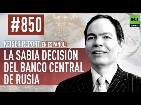 Keiser Report en español: La sabia decisión del Banco Central de Rusia (E850)