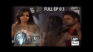 LIVING ON THE EDGE | 'Full Episode 03' | ARY Musik