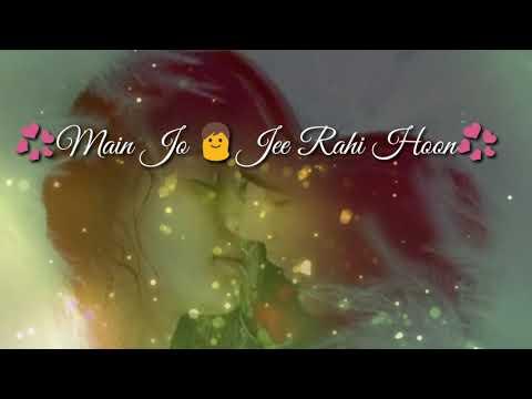 Love Whatsapp status💞Main Jo 👨Jee Rahi Hoon💞Wajah Tum Ho👉👱