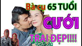 Cụ Bà 65 Tuổi Được Trai Tây 28 Tuổi Tỏ Tình Bằng Dao Lam!!!!!!!