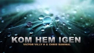 Victor Villy H & Chris Banimal - Kom Hem Igen