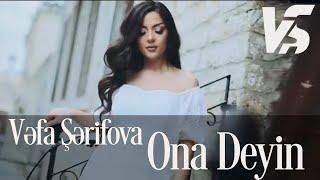 Vefa Serifova - Ona deyin