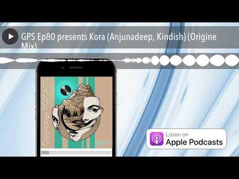 GPS Ep80 Presents Kora (Anjunadeep, Kindish) (Origine Mix)