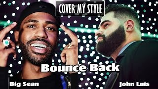 Big Sean - Bounce Back (Cover My Style: John Luis)