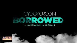 Toyboy & Robin - Borrowed ft Gyptian & L Marshall