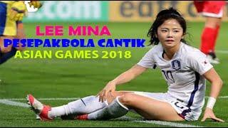 Download Video LEE MINA||Pesepakbola cantik asal Korea Selatan di ASIAN GAMES 2018 MP3 3GP MP4