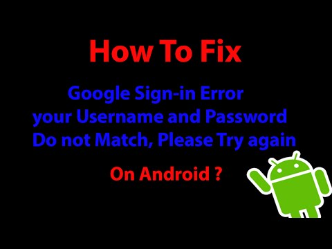 "Fix: Google Sign-In Error ""your Username and Password Do not Match, Please Try again On Android ?"