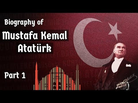 Biography of Mustafa Kemal Ataturk Part-1 - Nationalist leader, founder & first president of Turkey