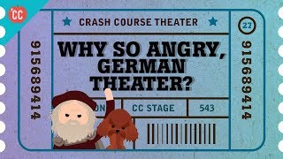 Why So Angry, German Theater? Crash Course Theater #27