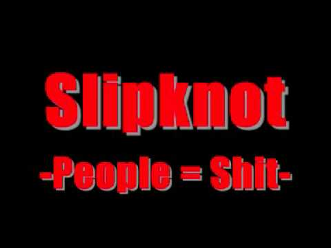 Slipknot - People = Shit [HQ]