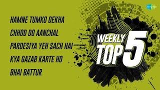 Weekly Top 5 | Hamne tumko dekha | Chhod Do Aanchal | Ho Pardesiya | Kya Gazab Karte | Bhai Battur