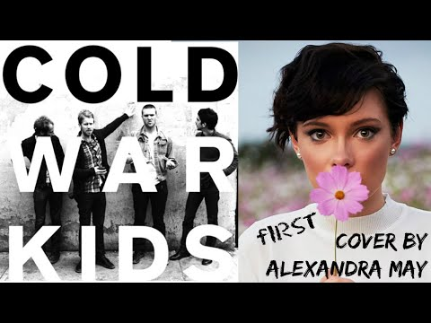 Cold War Kids - First, Alexandra May Cover