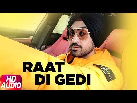 Diljit Dosanjh | Raat Di Gedi | Full Audio | Neeru Bajwa | Jatinder Shah | Latest Punjabi Song 2018