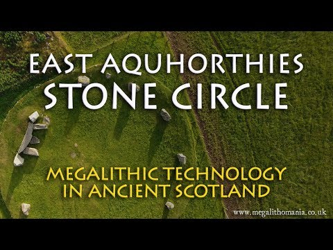 Megalithic Technology in Ancient Scotland: East Aquhorthies Stone Circle