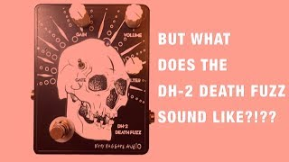 But What Does The DH-2 Death Fuzz Sound Like?!?