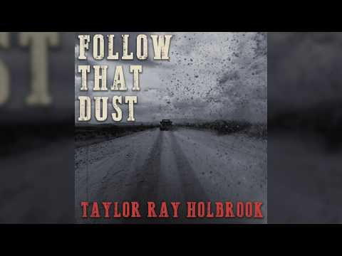 """*AUDIO ONLY* """"Follow That Dust"""" by Taylor Ray Holbrook"""