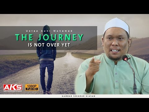 The Journey Is Not Over Yet | Ustaz Auni Mohamad