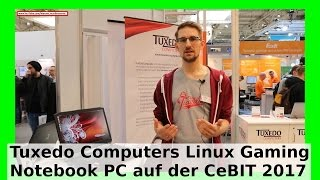 Gaming Linux Tuxedo Computers xux707 auf CeBIT 2017 - Spiele Notebook mit Intel i7 64 GB NVIDIA IPS