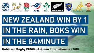 New Zealand Win by 1 in the Rain, Boks win in the 84 minute. Autumn Internationals