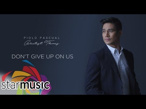 Piolo Pascual  Don't Give Up On Us Audio 🎵